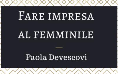 Fare impresa al femminile: Paola Devescovi