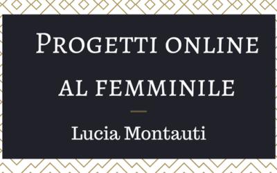 Progetti online al femminile: Lucia Montauti