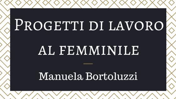Progetti di lavoro al femminile – Manuela Bortoluzzi